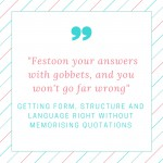 How to stop worrying about quotations: Getting form, structure and language right without memorising the whole text