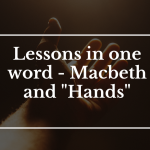 Lessons on one word – Macbeth and 'Hands'